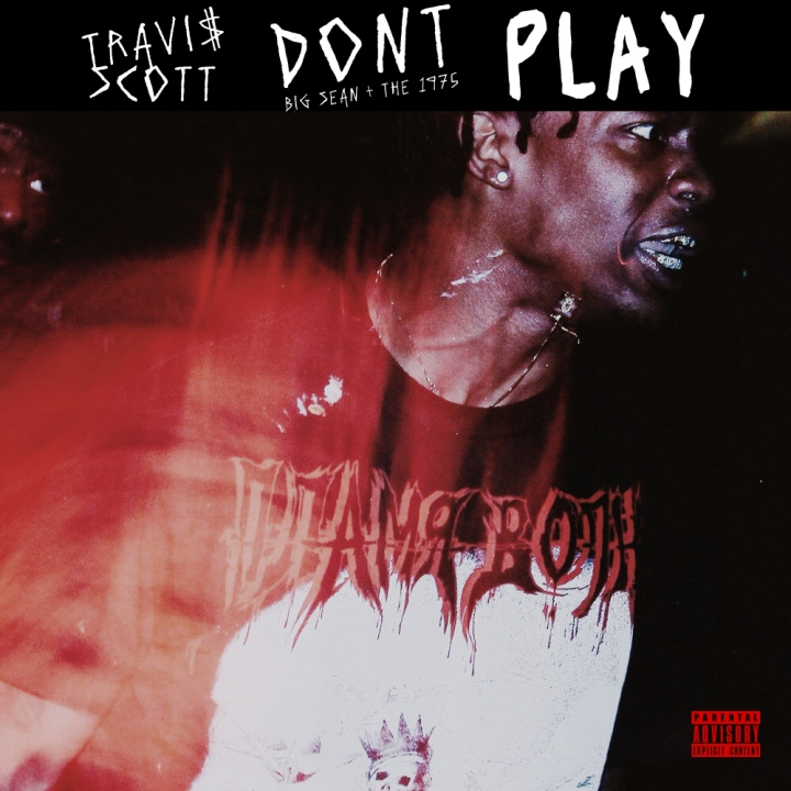 """Don't Play"" by Travis Scott (feat. Big Sean & The 1975)"